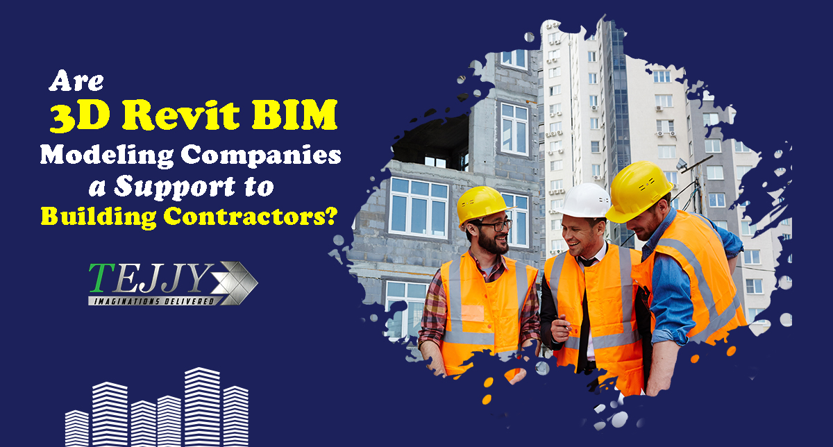 Are 3D Revit BIM Modeling Companies a Support to Building Contractors